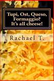 Tupi, Ost, Queso, Formaggio? It's All Cheese!, Rachael T., 1482564696