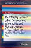 The Interplay Between Urban Development, Vulnerability, and Risk Management : A Case Study of the Istanbul Metropolitan Area, Gencer, Ebru A., 3642294693