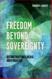 Freedom Beyond Sovereignty : Reconstructing Liberal Individualism, Krause, Sharon R., 022623469X