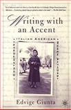 Writing with an Accent : Contemporary Italian American Women Authors, Giunta, Edvige, 0312294697