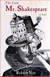 The Late Mr. Shakespeare, Robert Nye, 1559704691