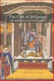 The Cult of St George in Medieval England, Good, Jonathan, 1843834693