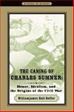 The Caning of Charles Sumner : Honor, Idealism, and the Origins of the Civil War, Hoffer, Williamjames Hull, 0801894697