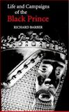The Life and Campaigns of the Black Prince : From Contemporary Letters, Diaries and Chronicles, Including Chandos Herald's Life of the Black Prince, Barber, Richard, 0851154697