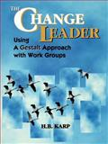 The Change Leader : Using a Gestalt Approach with Work Groups, Karp, H. B., 0883904691