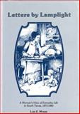 Letters by Lamplight : A Woman's View of Everyday Life in South Texas, 1873-1883, Myers, Lois E., 091895469X