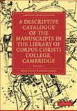 A Descriptive Catalogue of the Manuscripts in the Library of Corpus Christi College, Cambridge, James, M. R., 1108004695