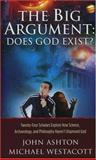 The Big Argument: Does God Exist?, John Ashton and Michael Westacott, 0890514690