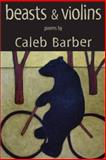 Beasts and Violins, Barber, Caleb, 1597094692