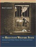 The Reluctant Welfare State : American Social Welfare Policies -- Past, Present, and Future, Jansson, Bruce S., 0534574696