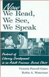 Now We Read, We See, We Speak : Portrait of Literacy Development in an Adult Freirean-based Class, Purcell-Gates, Victoria and Waterman, Robin, 0805834699