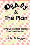 Chaos and the Plan: Why You Should Expect the Unexpected, John Legge, 1477504699