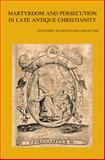 Martyrdom and Persecution in Late Ancient Christianity : Festschrift Boudewijn Dehandschutter, , 9042924691