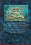 Archaeology in the East and the West : Papers Presented at the Sino-Sweden Archaeology Forum, Beijing, in September 2005, Kaliff, Anders, 9172094699