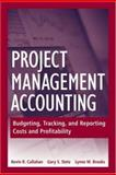 Project Management Accounting : Budgeting, Tracking, and Reporting Costs and Profitability, Callahan, Kevin R. and Stetz, Gary S., 0470044691