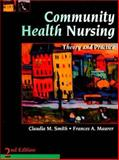 Community Health Nursing : Theory and Practice, Smith, Claudia M. and Maurer, Frances A., 0721674690