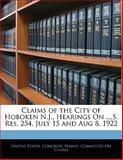 Claims of the City of Hoboken N J , Hearings on ,S Res 254, July 15 and Aug 8 1922, , 1141714698