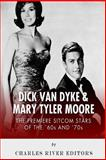Dick Van Dyke and Mary Tyler Moore: the Premiere Sitcom Stars of the '60s And '70s, Charles River Charles River Editors, 1500324698
