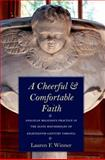 A Cheerful and Comfortable Faith : Anglican Religious Practice in the Elite Households of Eighteenth-Century Virginia, Winner, Lauren F., 0300124694
