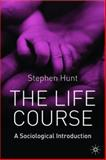 The Life Course : A Sociological Introduction, Hunt, Stephen J., 1403914699