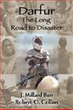 Darfur : The Long Road to Disaster, Burr, J. Millard and Collins, Robert O., 1558764690