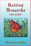Raising Monarchs for Kids!, Christine Catlin, 1936184699