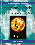 A Dynamic Model of the Solar Cycle, Burns, John, 0983834709