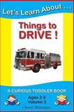 Let's Learn about... Things to Drive!, Cheryl Shireman, 1477534709
