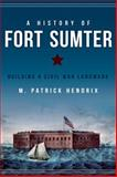 A History of Fort Sumter, M. Patrick Hendrix, 162619470X