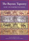 The Bayeux Tapestry : New Interpretations, , 1843834707