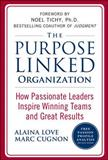 The Purpose Linked Organization : How Passionate Leaders Inspire Winning Teams and Great Results, Love, Alaina and Cugnon, Marc, 0071624708