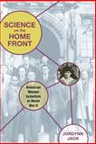 Science on the Home Front : American Women Scientists in World War II, Jack, Jordynn, 0252034708