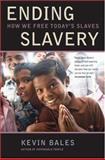 Ending Slavery, Kevin Bales, 0520254708
