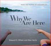 Why We Are Here, Edward O. Wilson and Alex Harris, 0871404702