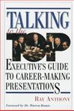 Talking to the Top : Executive's Guide to Career-Making Presentations, Anthony, Ray, 0131244701