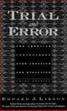 Trial and Error : The American Controversy over Creation and Evolution, Larson, Edward J., 0195154703