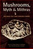 Mushrooms, Myth and Mithras, Carl A. P. Ruck and Mark Alwin Hoffman, 0872864707