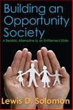 Building an Opportunity Society : A Realistic Alternative to an Entitlement State, Solomon, Lewis D., 1412854709