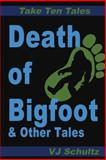 Death of Bigfoot and Other Tales, V J Schultz, 1492294705