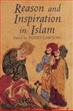 Reason and Inspiration in Islam : Theology, Philosophy and Mysticism in Muslim Thought, Lawson, Todd, 1850434700