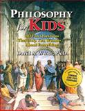 Philosophy for Kids, David A. White, 1882664701