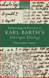 Eschatological Presence in Karl Barth's Göttingen Theology, Asprey, Christopher, 0199584702