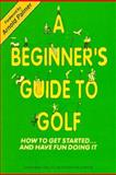 A Beginner's Guide to Golf 9780963864703