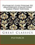 Plutarch's Lives Volume III (Masterpiece Collection) Large Print Edition, Plutarch, 1493654705