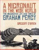 A Micronaut in the Wide World, Gregory O'Brien, 186940470X