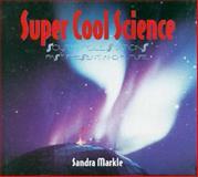 Super Cool Science, Sandra Markle, 0802784704