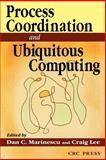 Process Coordination and Ubiquitous Computing, Marinescu, Dan C. and Lee, Craig, 0849314704