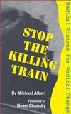 Stop the Killing Train, Michael Albert, 0896084701