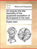 An Enquiry into the Feasibility of the Supposed Expedition of Buonaparté to the East, Eyles Irwin, 1170594700