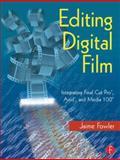 Editing Digital Film : Integrating Final Cut Pro, Avid, and Media 100, Fowler, Jaime, 0240804708